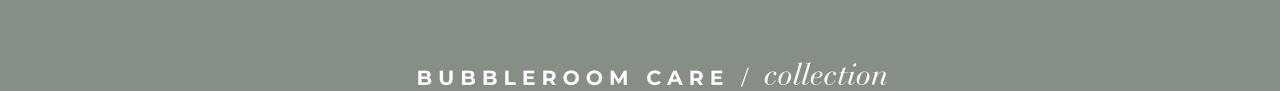 Bubbleroom Care Collection - Osta täältä